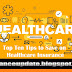 Top Ten Tips to Save on Healthcare Insurance