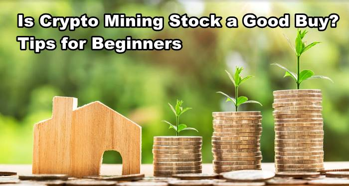 Is Crypto Mining Stock a Good Buy? Tips for Beginners