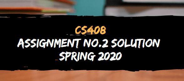 CS408 ASSIGNMENT NO.2 SOLUTION SPRING 2020