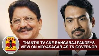Thanthi Tv Chief News Editor Rangaraj Pandey's View on Vidyasagar as TN Governor