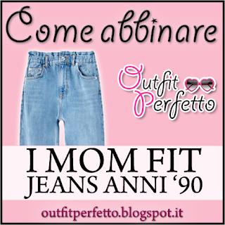 Come abbinare i MOM FIT JEANS (outfit Primavera/Estate)