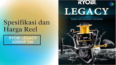 Spesifikasi dan Harga Reel RYOBI LEGACY 6000HP SW