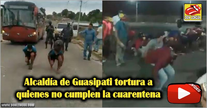 Alcaldía de Guasipati tortura a quienes no cumplan la cuarentena
