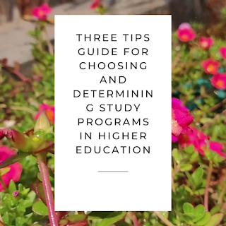 Three Tips Guide for Choosing and Determining Study Programs in Higher Education