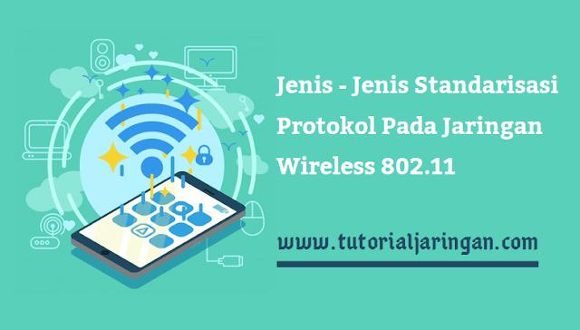 Jenis - Jenis Standarisasi Protokol Jaringan Wireless IEEE 802.11