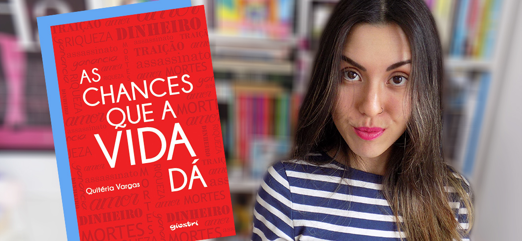 Resenha do livro As Chances que a Vida Dá, de Quitéria Vargas, Giostri Editora