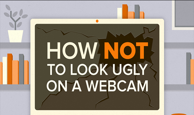 How Not To Look Ugly On A Webcam: Webcam Tips