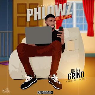 MUSIC: Phlowz - On My Grind (Prod. T-Brizy)