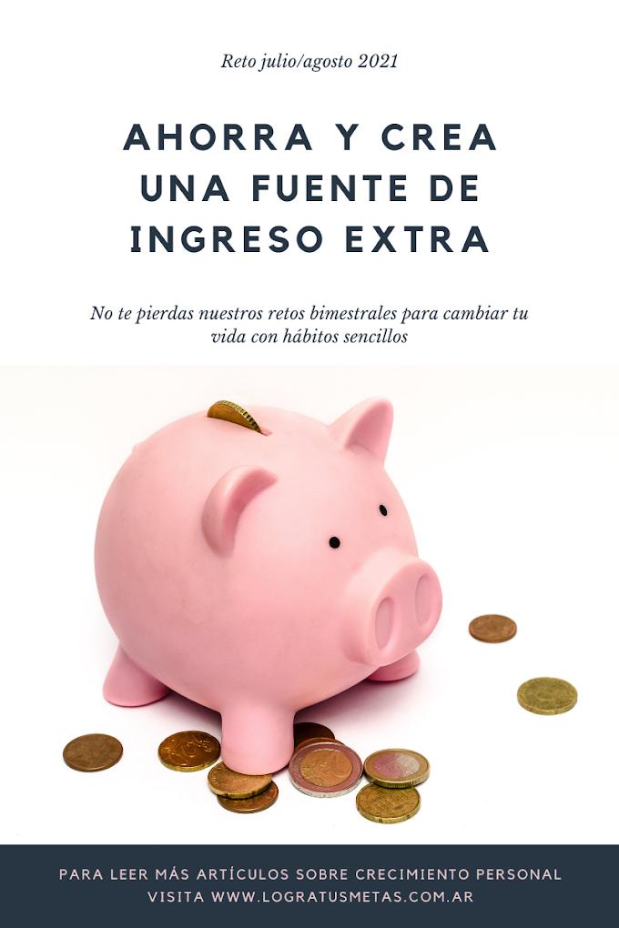 Reto julio/agosto 2021: ahorra y crea una fuente de ingreso extra