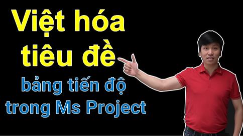 Việt hóa tiêu đề bảng tiến độ trong Ms Project