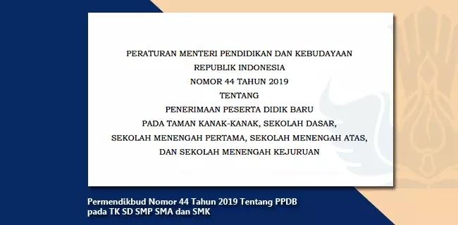 Permendikbud Nomor 44 Tahun 2019 Tentang PPDB pada TK SD SMP SMA dan SMK