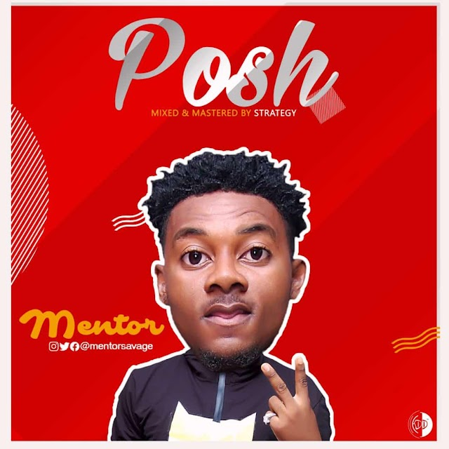 MUSIC: Mentor - Posh (prod. Sound of Strategy)