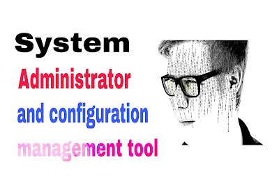 System administrator and configuration management tool