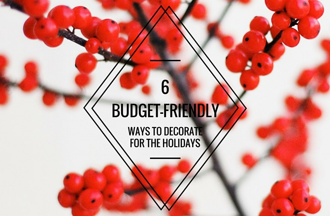6 Budget-Friendly Ways to Decorate for the Holidays