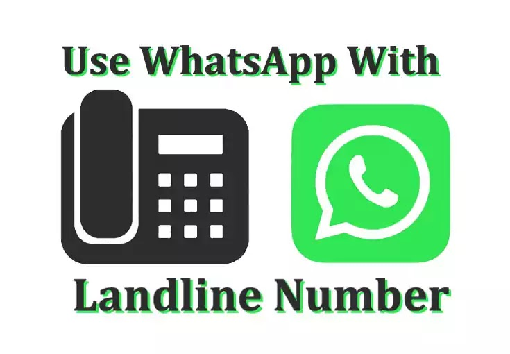 How to use WhatsApp using a landline number, Can I create WhatsApp account from a Landline number, How can I use WhatsApp with landline number?  How do I add a landline number to WhatsApp business? can you use a landline for whatsapp