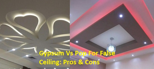 Gypsum Vs Pop For False Ceiling: Pros & Cons