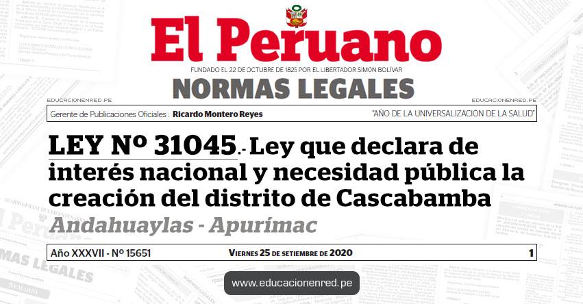 LEY Nº 31045.- Ley que declara de interés nacional y necesidad pública la creación del distrito de Cascabamba - Andahuaylas - Apurímac
