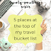 The Twenty-Something Series: 5 places at the top of my travel bucket list