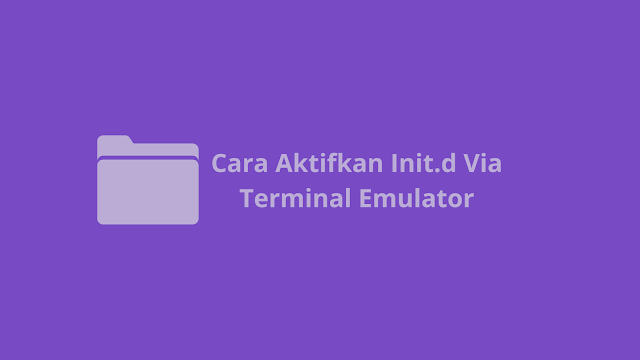 Cara Aktifkan Init.d Via Terminal Emulator