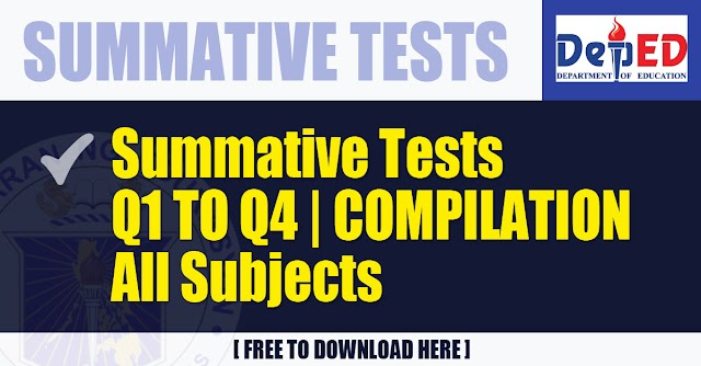 Summative Tests for Quarter 1 to 4 Compilation   Grade 1 to 6 for All Subjects