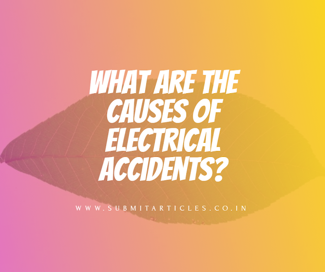 What are the causes of electrical accidents?