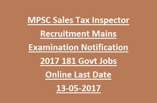 MPSC Sales Tax Inspector Recruitment Mains Examination Notification 2017 181 Govt Jobs Online Last Date 13-05-2017