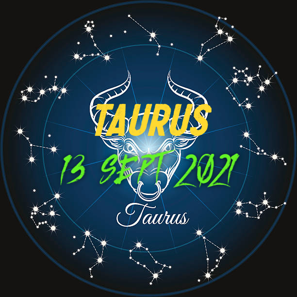 ZODIAK Hari ini TAURUS 13 September 2021