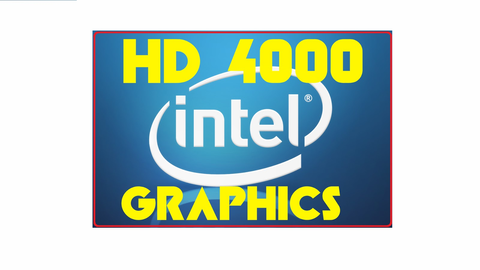 Support for Intel® HD Graphics 3000
