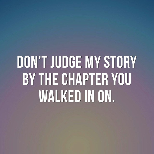 Don't judge my story by the chapter you walked in on. - Positive Quotes