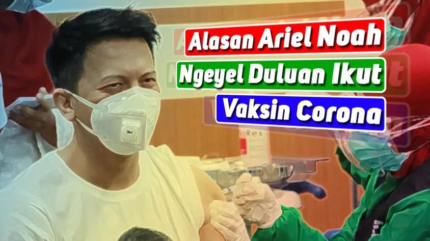 Alasan Ariel Noah Ngeyel Duluan Ikut Vaksin Corona