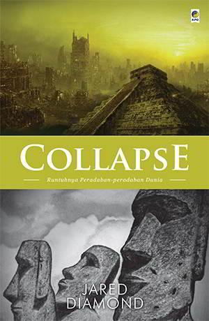 Ratusan peradaban telah bangkit dan runtuh sepanjang sejarah manusia Collapse - Runtuhnya Peradaban-peradaban Dunia Penulis Jared Diamond