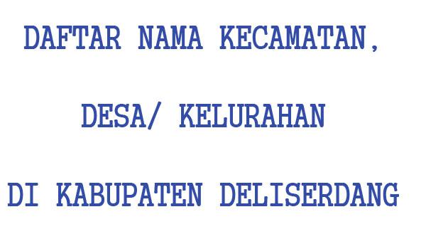 Daftar Nama Kecamatan Desa Kelurahan Di Kabupaten Deliserdang Harian9 Com