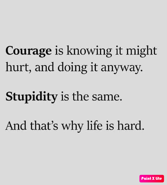 Stupidity is the same. That's why life is hard.