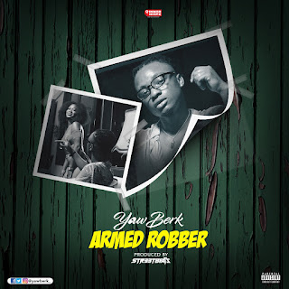 """Yaw Berk Unveils His Cover Art And Sets Date To Release His Much Anticipated Single """" ARMED ROBBER""""  ( Check Date)"""