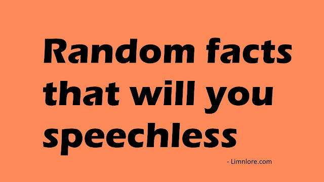 Random facts that will you speechless limnlore