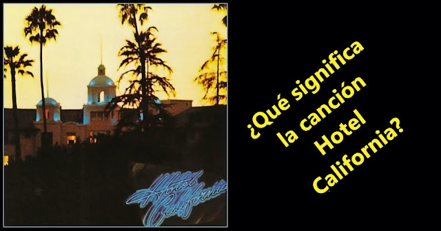 Significado de la canción Hotel California de Eagles