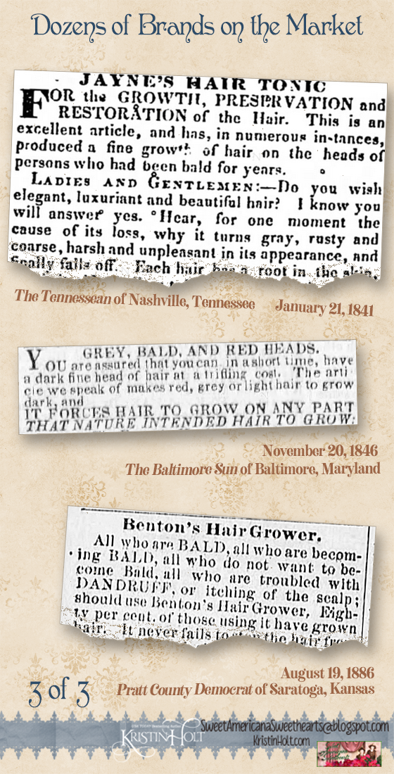 Kristin Holt | 1 of 3: Dozens of Brands of Hair Restorative products on the Victorian-American market. Jayne's Hair Tonic (1841), Attn: Gray, Bald, and Red Heads (1846), and Benton's Hair Grower (1886)