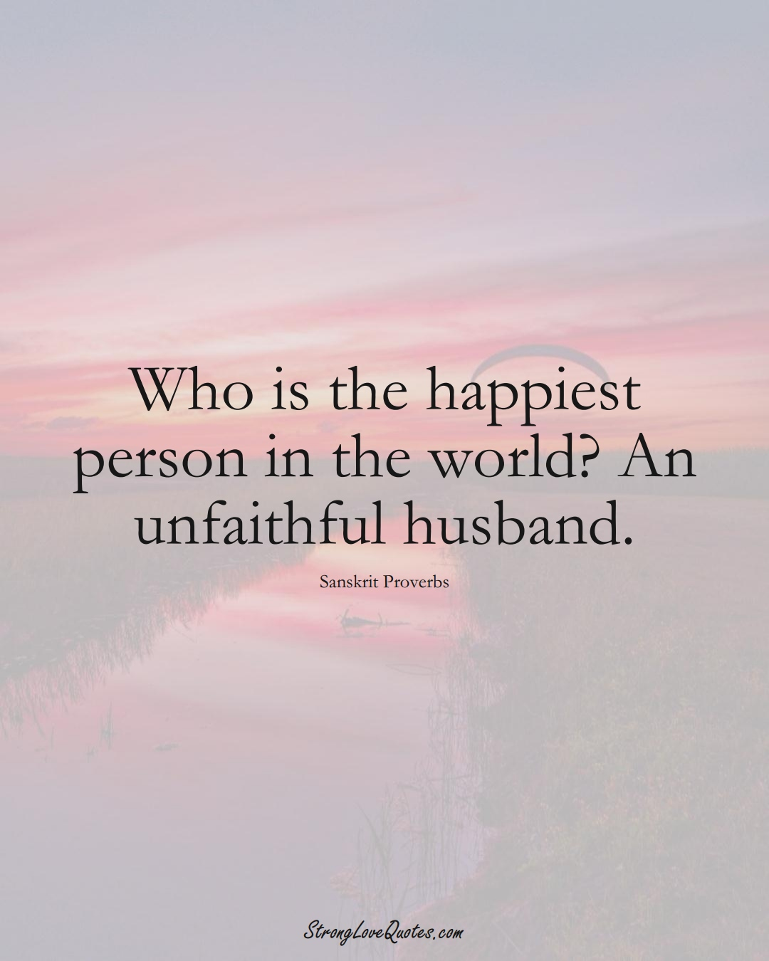 Who is the happiest person in the world? An unfaithful husband. (Sanskrit Sayings);  #aVarietyofCulturesSayings