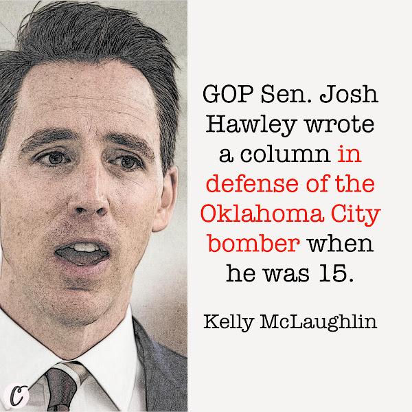 GOP Sen. Josh Hawley wrote a column in defense of the Oklahoma City bomber when he was 15. — Kelly McLaughlin, Business Insider Senior News Reporter