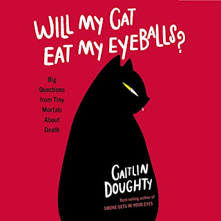Will My Cat Eat My Eyeballs? Big Questions from Tiny Mortals About Death by Caitlin Doughty