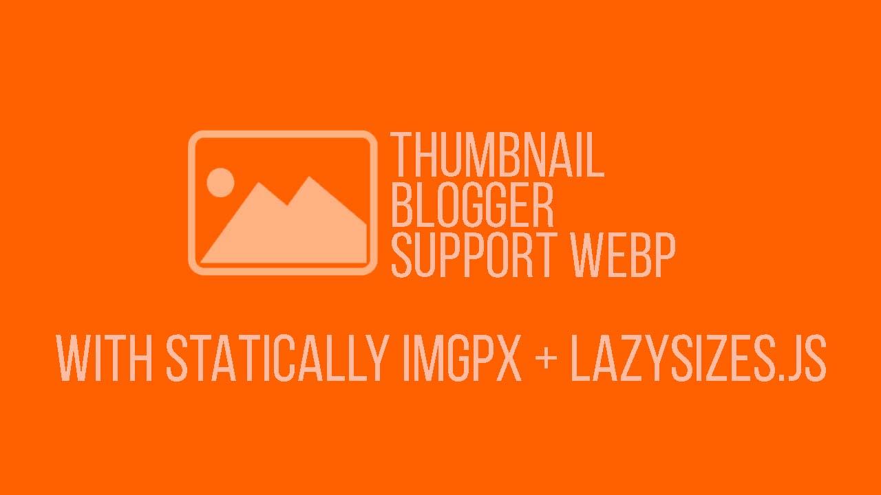 Akhirnya Thumbnail Blogger Bisa Support WEBP