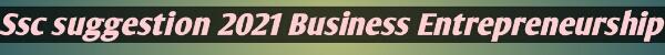 Ssc suggestion 2021 Business  Entrepreneurship