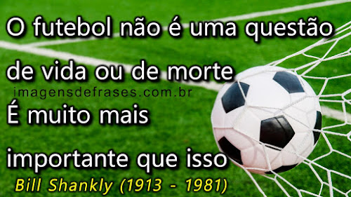 O futebol não é uma questão de vida ou de morte