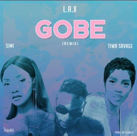 L.A.X ft Tiwa Savage & Simi - Gobe(Remix) - Mp3 Download