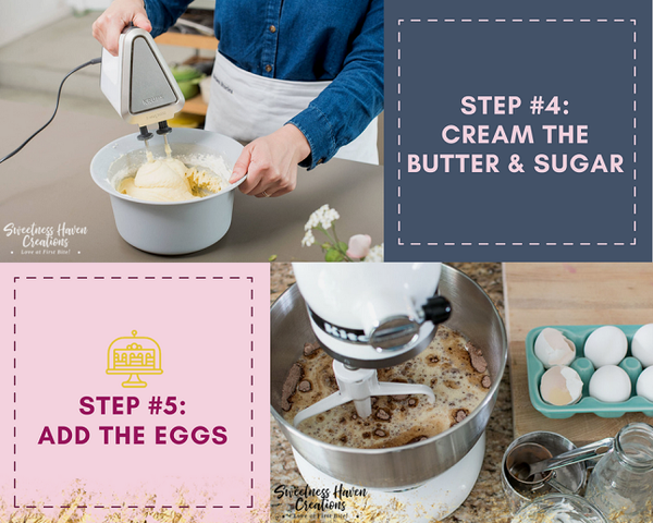 STEP #4: CREAM THE BUTTER & SUGAR AND STEP #5: ADD THE EGGS