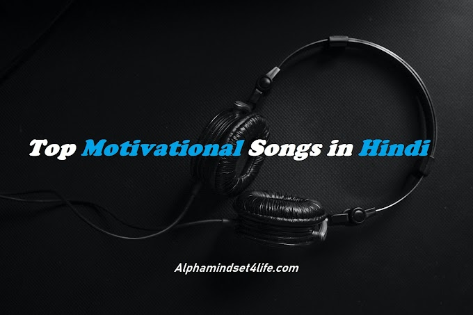 40 Best Motivational Songs  in Hindi  - Alphamindset4life