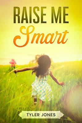 Raise Me Smart (Book 1) by Tyler Jones