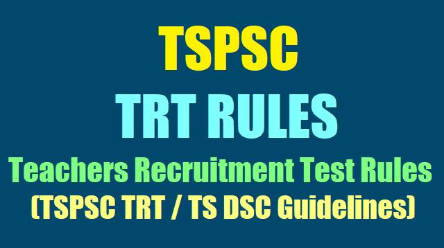 TSPSC TRT Rules, TSPSC Teachers Recruitment Test Rules 2017, TS TRT Rules, TS DSC Guidelines
