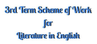 Literature in English: Third Term Scheme of Work for SSS 1 and SSS 3
