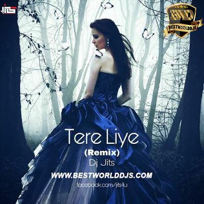 Tere Liye (Remix) - Dj Jits